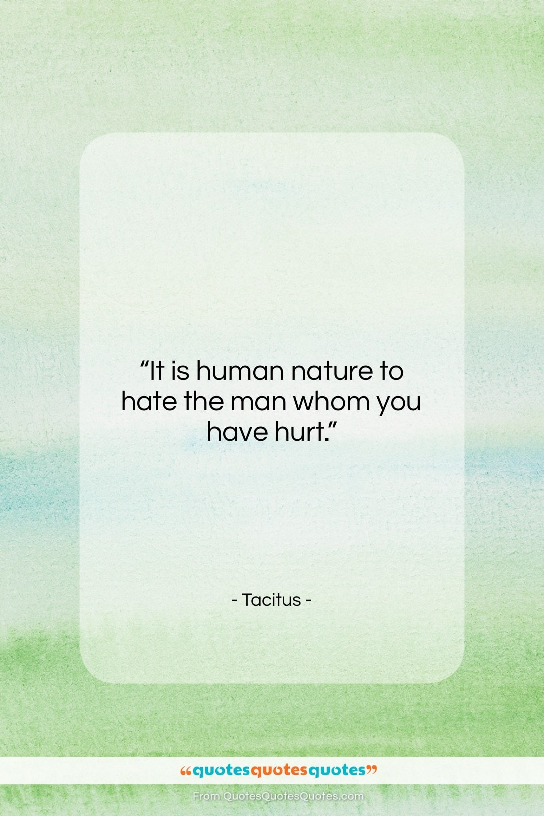 """Tacitus quote: """"It is human nature to hate the…""""- at QuotesQuotesQuotes.com"""