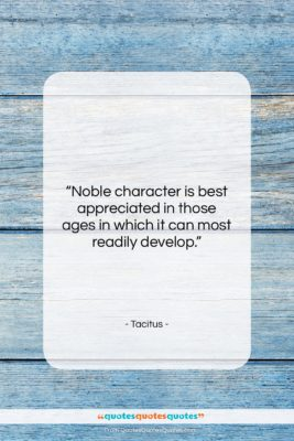"""Tacitus quote: """"Noble character is best appreciated in those…""""- at QuotesQuotesQuotes.com"""