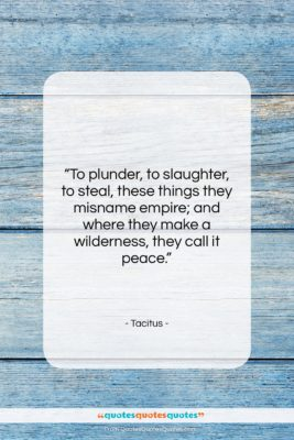 """Tacitus quote: """"To plunder, to slaughter, to steal, these…""""- at QuotesQuotesQuotes.com"""