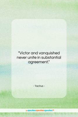 """Tacitus quote: """"Victor and vanquished never unite in substantial…""""- at QuotesQuotesQuotes.com"""