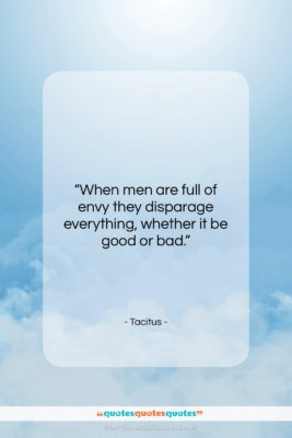 """Tacitus quote: """"When men are full of envy they…""""- at QuotesQuotesQuotes.com"""
