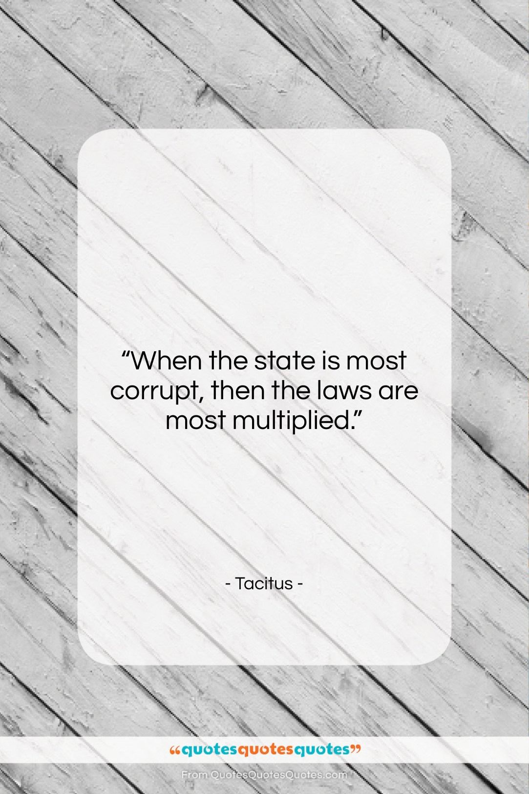 "Tacitus quote: ""When the state is most corrupt, then…""- at QuotesQuotesQuotes.com"
