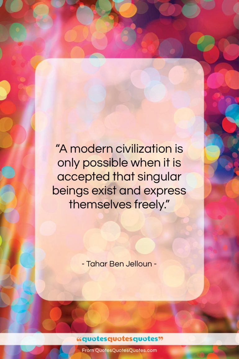 """Tahar Ben Jelloun quote: """"A modern civilization is only possible when…""""- at QuotesQuotesQuotes.com"""