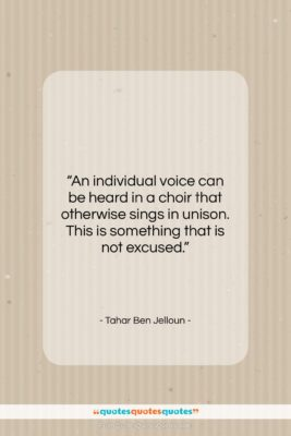 """Tahar Ben Jelloun quote: """"An individual voice can be heard in…""""- at QuotesQuotesQuotes.com"""