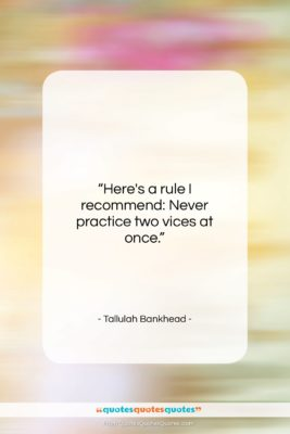 """Tallulah Bankhead quote: """"Here's a rule I recommend: Never practice…""""- at QuotesQuotesQuotes.com"""