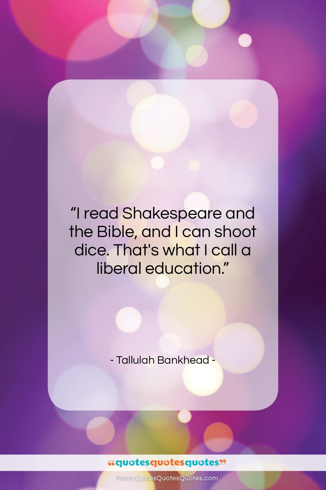 """Tallulah Bankhead quote: """"I read Shakespeare and the Bible, and…""""- at QuotesQuotesQuotes.com"""