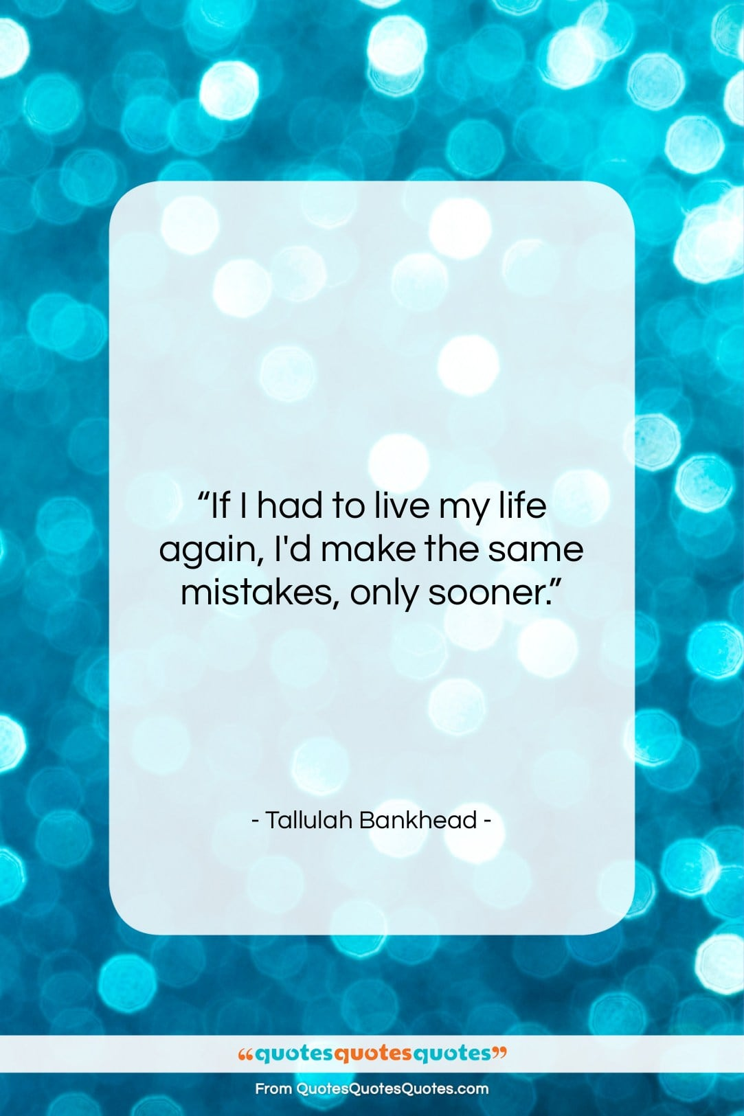 """Tallulah Bankhead quote: """"If I had to live my life…""""- at QuotesQuotesQuotes.com"""
