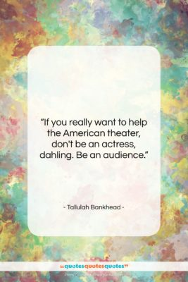 """Tallulah Bankhead quote: """"If you really want to help the…""""- at QuotesQuotesQuotes.com"""