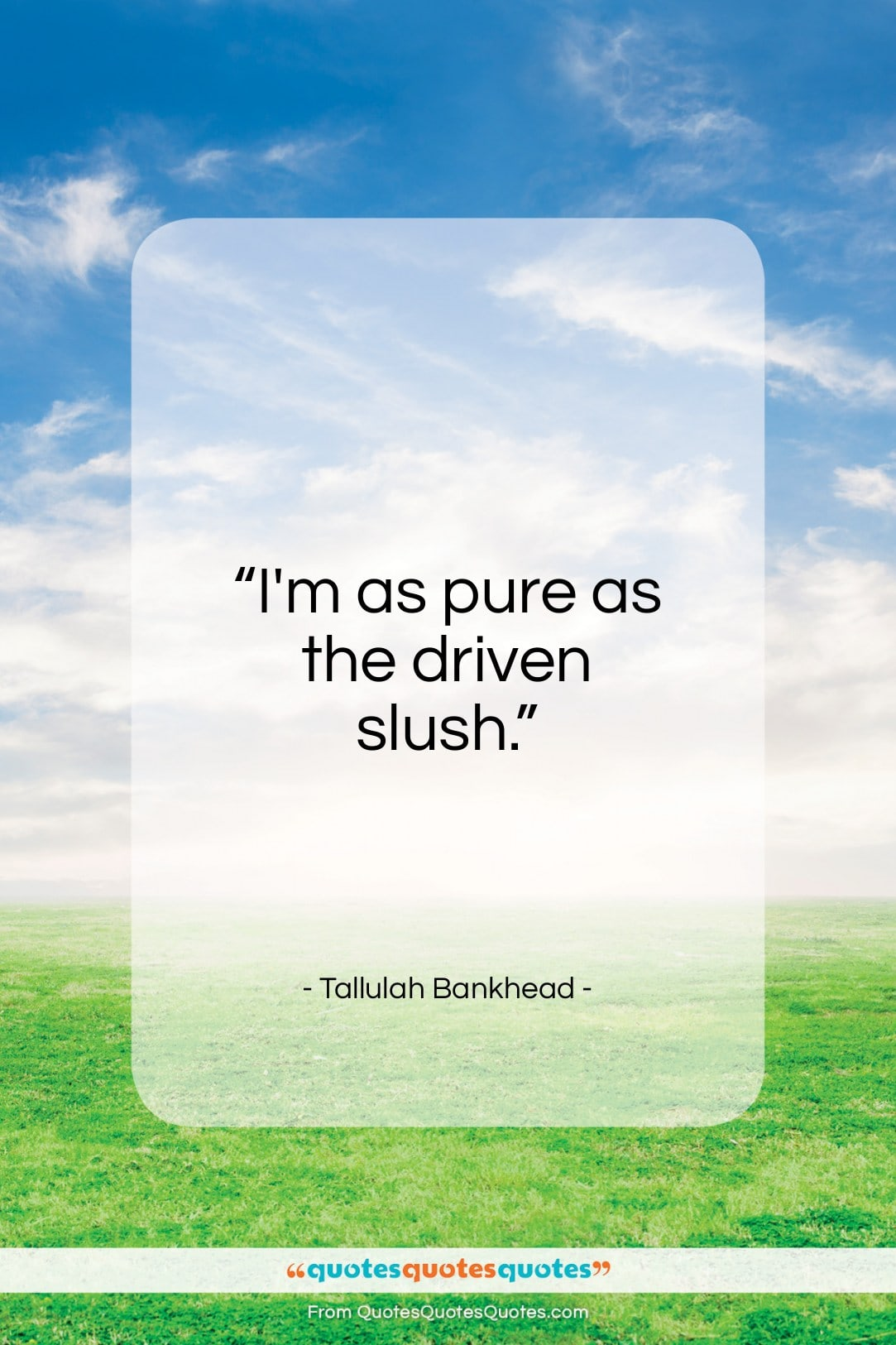"""Tallulah Bankhead quote: """"I'm as pure as the driven slush…""""- at QuotesQuotesQuotes.com"""