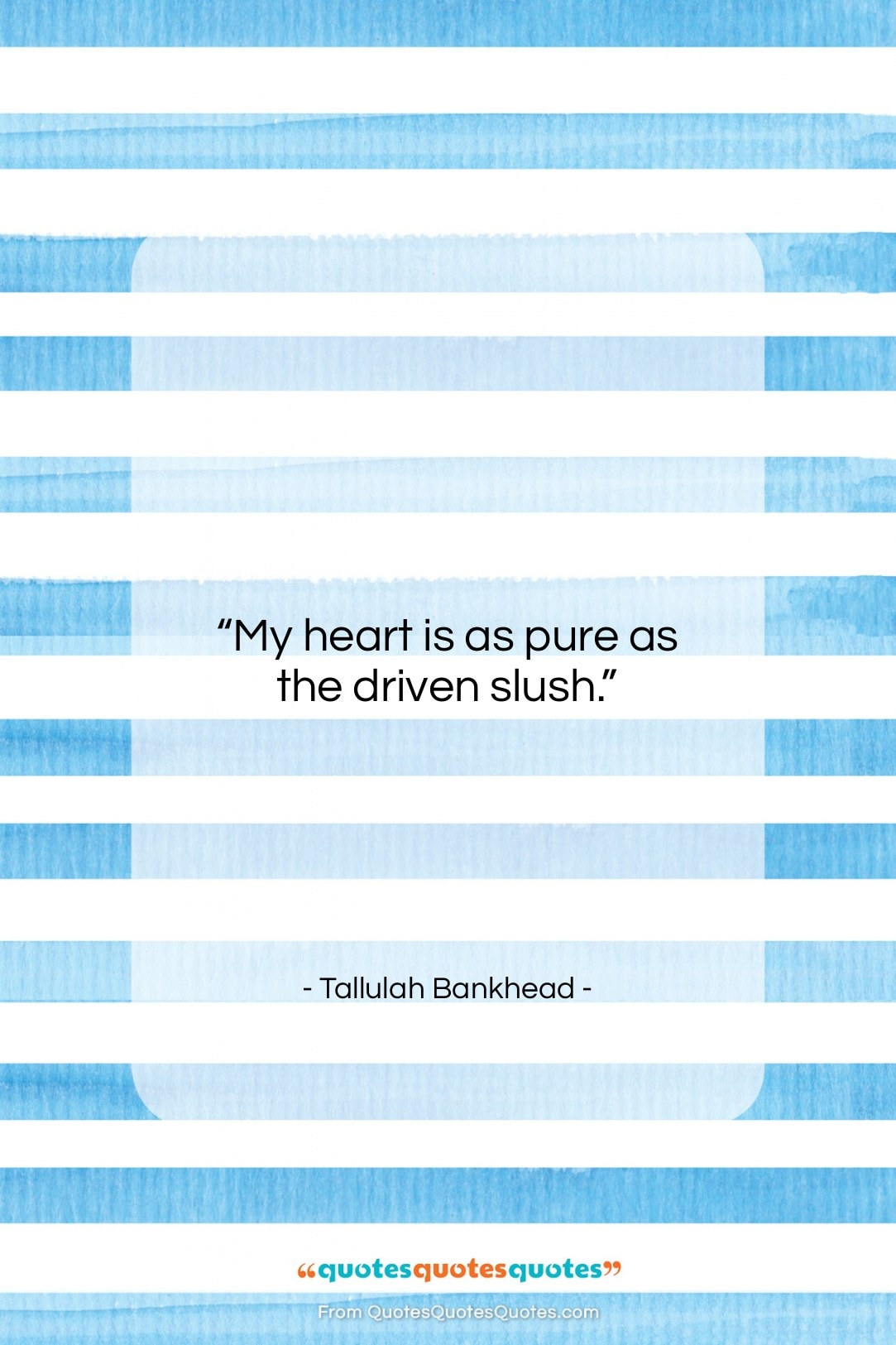 """Tallulah Bankhead quote: """"My heart is as pure as the…""""- at QuotesQuotesQuotes.com"""