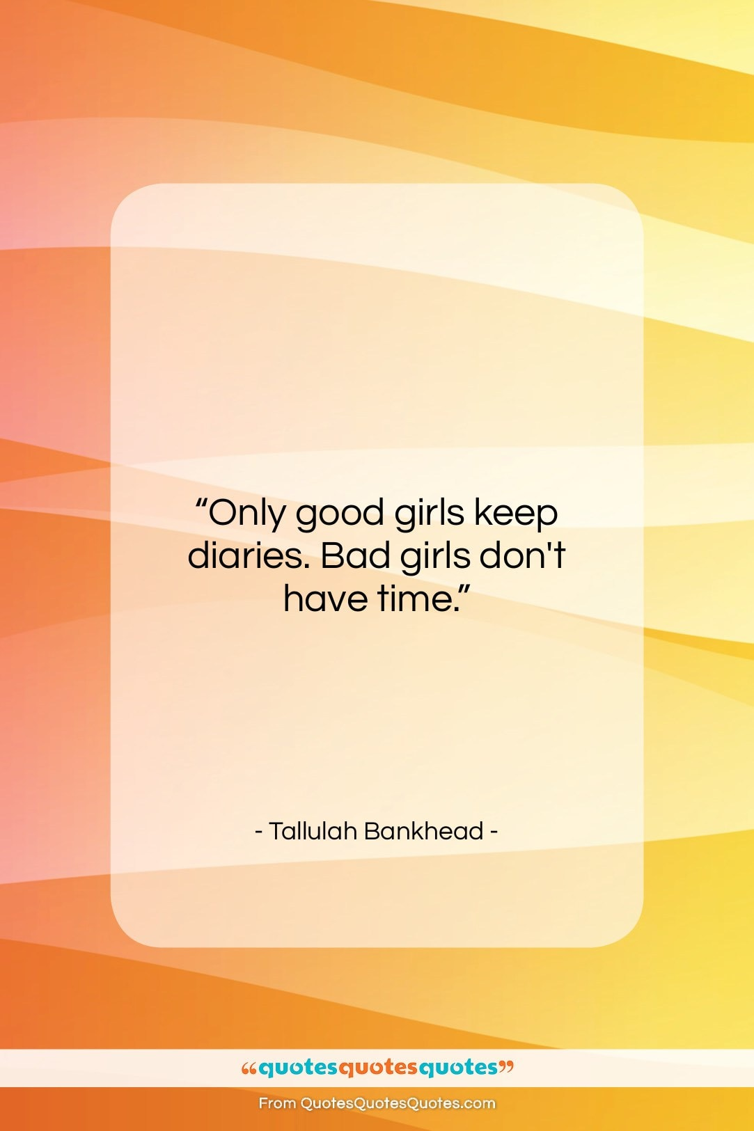 """Tallulah Bankhead quote: """"Only good girls keep diaries. Bad girls…""""- at QuotesQuotesQuotes.com"""