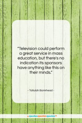 """Tallulah Bankhead quote: """"Television could perform a great service in…""""- at QuotesQuotesQuotes.com"""