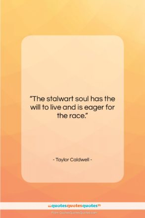 """Taylor Caldwell quote: """"The stalwart soul has the will to…""""- at QuotesQuotesQuotes.com"""