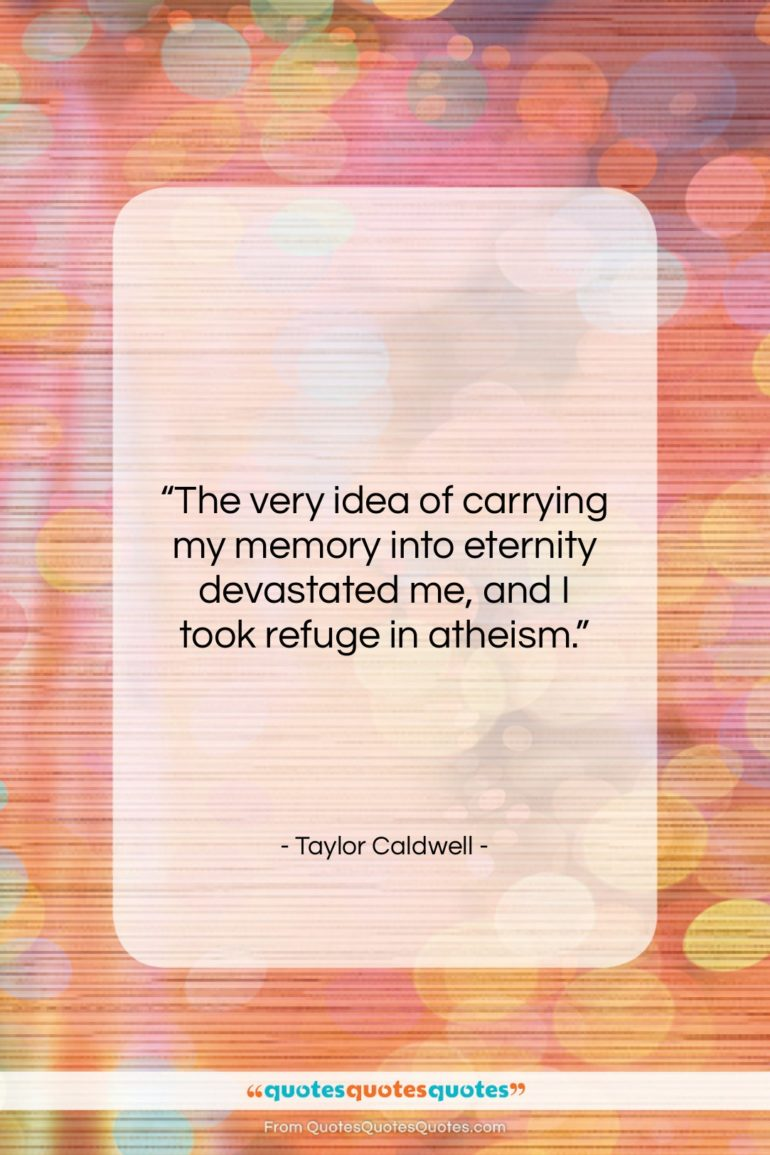 """Taylor Caldwell quote: """"The very idea of carrying my memory…""""- at QuotesQuotesQuotes.com"""