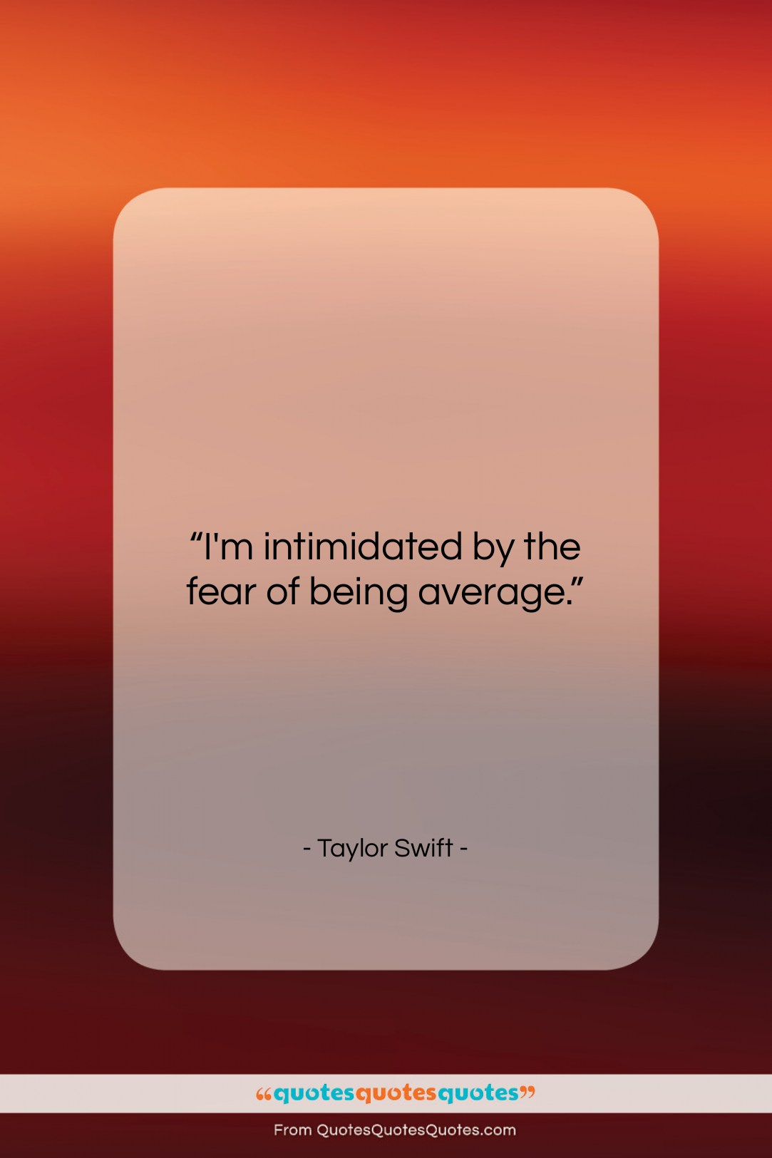 """Taylor Swift quote: """"I'm intimidated by the fear of being…""""- at QuotesQuotesQuotes.com"""