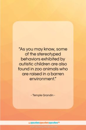 """Temple Grandin quote: """"As you may know, some of the…""""- at QuotesQuotesQuotes.com"""