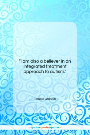 """Temple Grandin quote: """"I am also a believer in an…""""- at QuotesQuotesQuotes.com"""