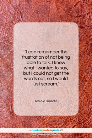 """Temple Grandin quote: """"I can remember the frustration of not…""""- at QuotesQuotesQuotes.com"""