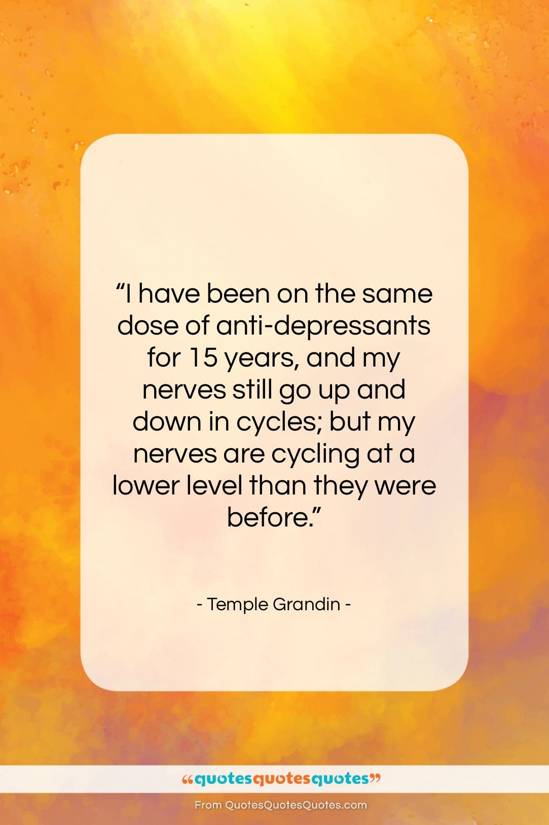 """Temple Grandin quote: """"I have been on the same dose…""""- at QuotesQuotesQuotes.com"""