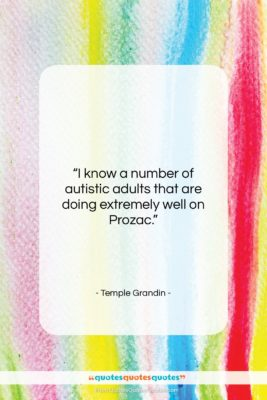 """Temple Grandin quote: """"I know a number of autistic adults…""""- at QuotesQuotesQuotes.com"""