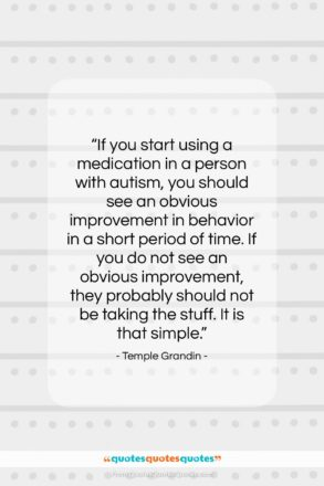 """Temple Grandin quote: """"If you start using a medication in…""""- at QuotesQuotesQuotes.com"""
