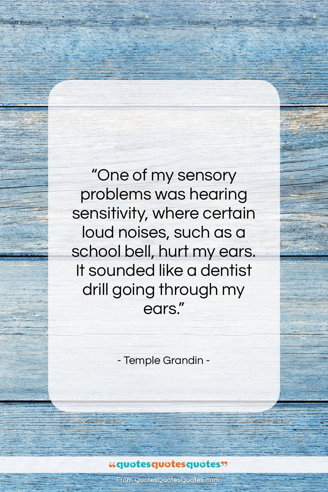 """Temple Grandin quote: """"One of my sensory problems was hearing…""""- at QuotesQuotesQuotes.com"""