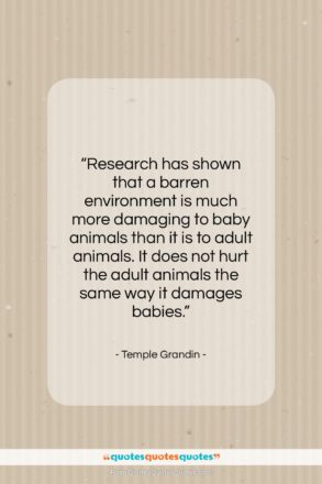 """Temple Grandin quote: """"Research has shown that a barren environment…""""- at QuotesQuotesQuotes.com"""