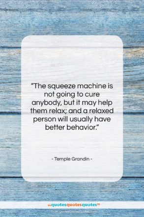 """Temple Grandin quote: """"The squeeze machine is not going to…""""- at QuotesQuotesQuotes.com"""