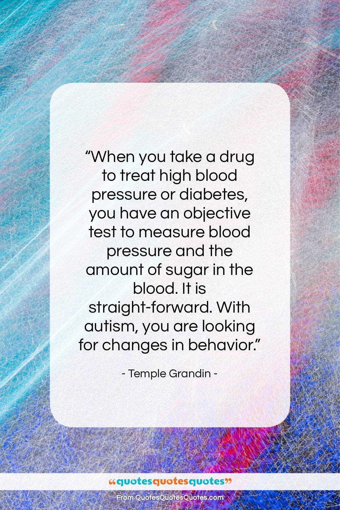 """Temple Grandin quote: """"When you take a drug to treat…""""- at QuotesQuotesQuotes.com"""