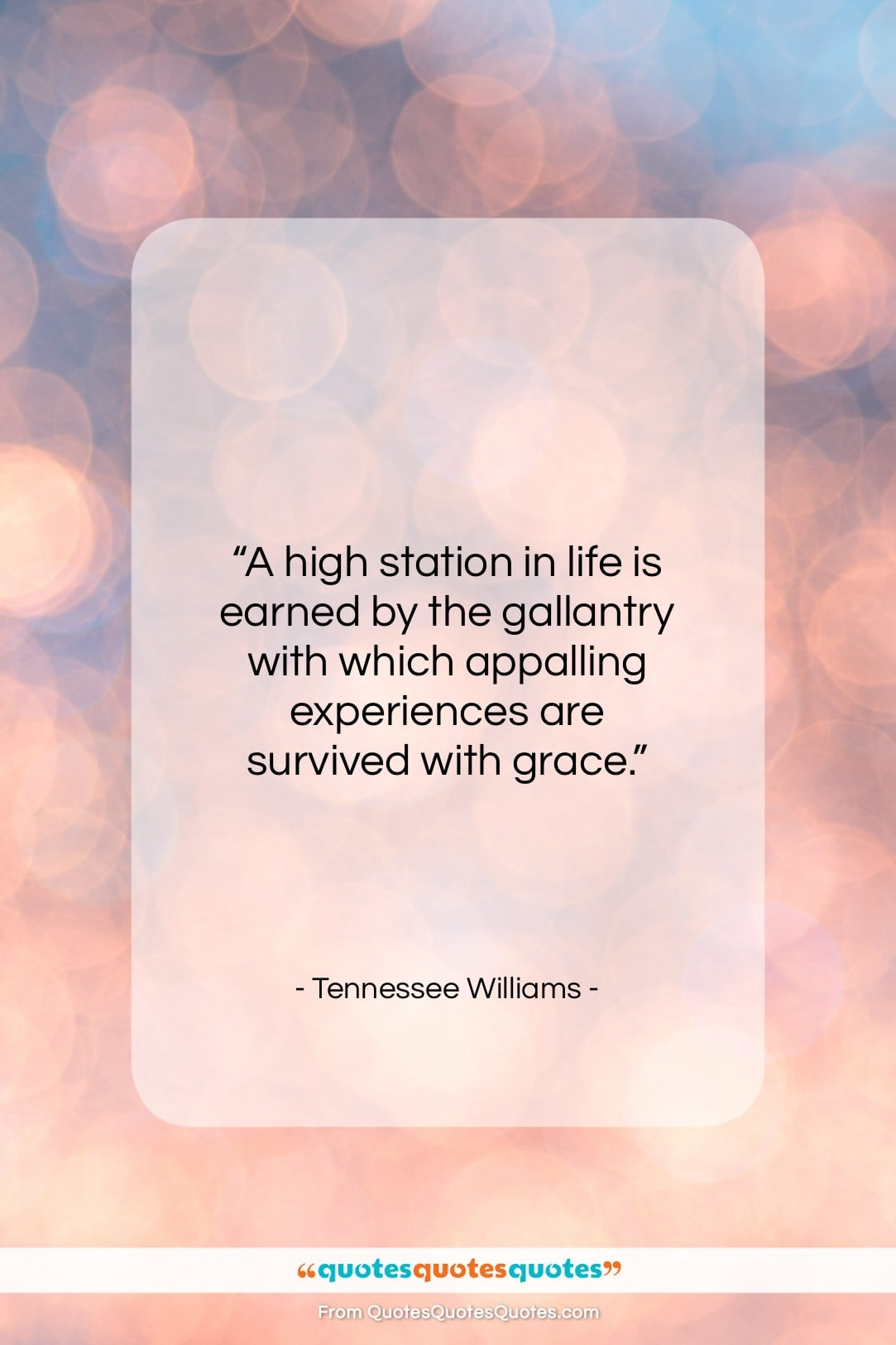 """Tennessee Williams quote: """"A high station in life is earned…""""- at QuotesQuotesQuotes.com"""
