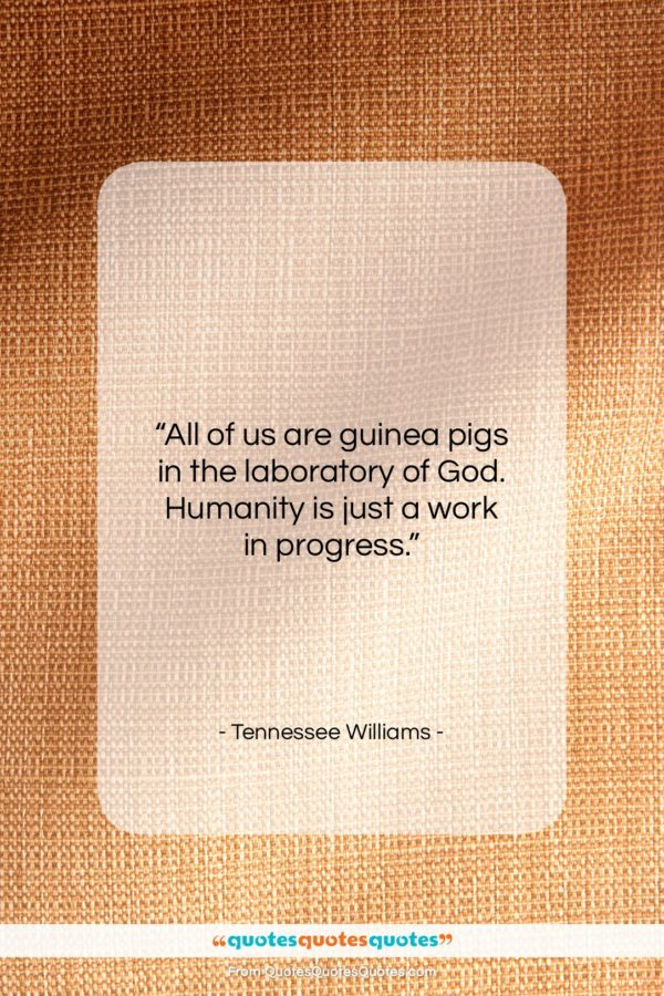 """Tennessee Williams quote: """"All of us are guinea pigs in…""""- at QuotesQuotesQuotes.com"""