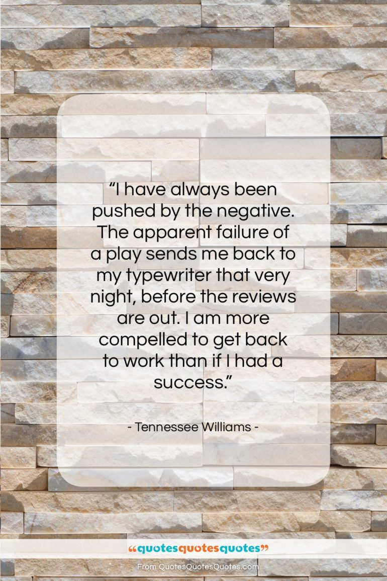 """Tennessee Williams quote: """"I have always been pushed by the…""""- at QuotesQuotesQuotes.com"""