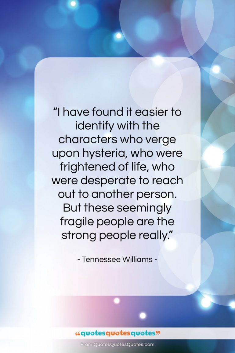 """Tennessee Williams quote: """"I have found it easier to identify…""""- at QuotesQuotesQuotes.com"""