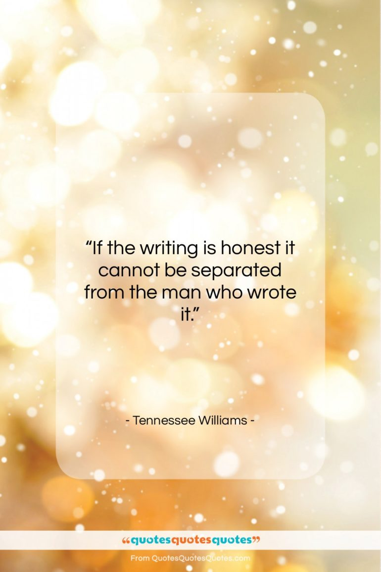 """Tennessee Williams quote: """"If the writing is honest it cannot…""""- at QuotesQuotesQuotes.com"""