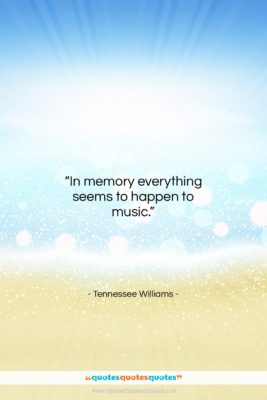 "Tennessee Williams quote: ""In memory everything seems to happen to…""- at QuotesQuotesQuotes.com"