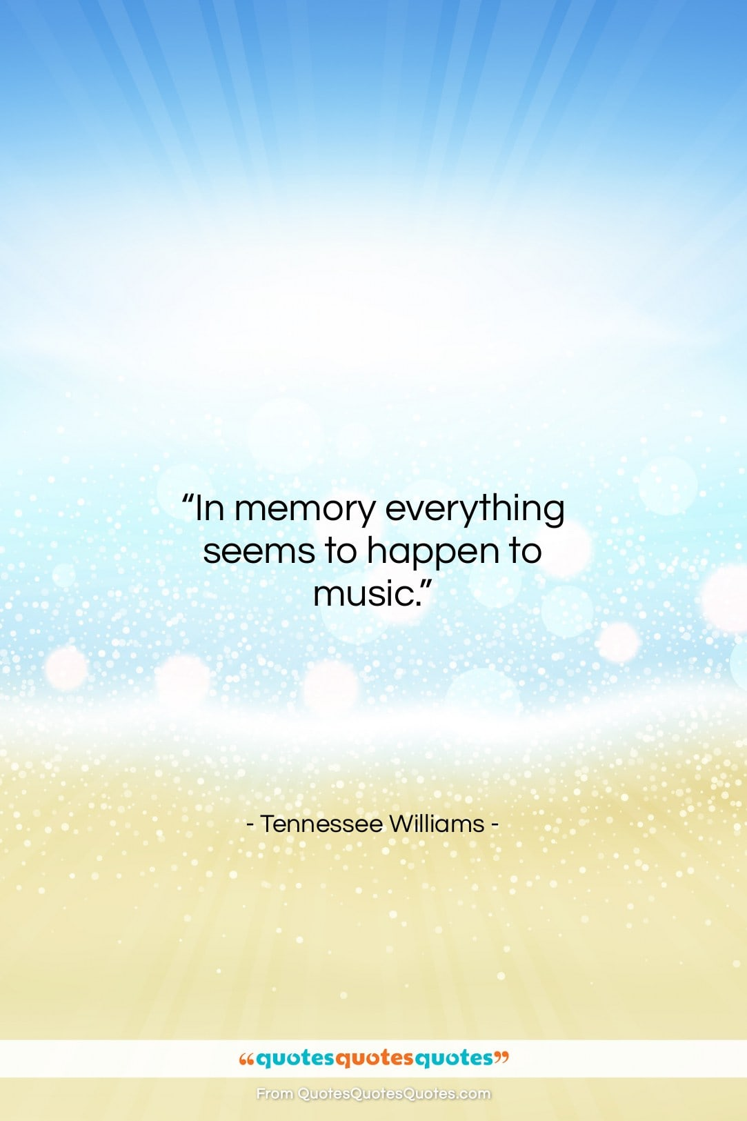 """Tennessee Williams quote: """"In memory everything seems to happen to…""""- at QuotesQuotesQuotes.com"""