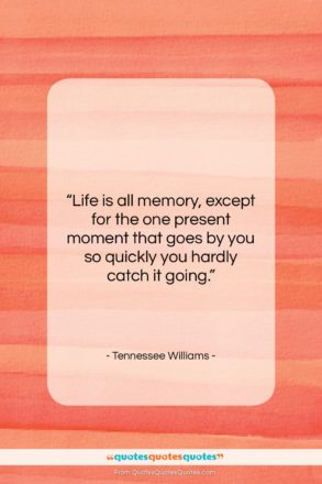 """Tennessee Williams quote: """"Life is all memory, except for the…""""- at QuotesQuotesQuotes.com"""
