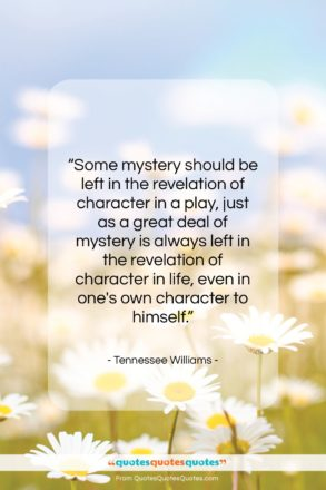 """Tennessee Williams quote: """"Some mystery should be left in the…""""- at QuotesQuotesQuotes.com"""