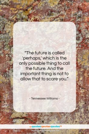 """Tennessee Williams quote: """"The future is called 'perhaps,' which is…""""- at QuotesQuotesQuotes.com"""