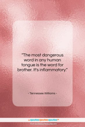"""Tennessee Williams quote: """"The most dangerous word in any human…""""- at QuotesQuotesQuotes.com"""
