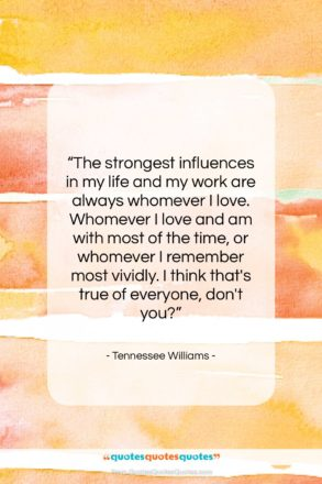 """Tennessee Williams quote: """"The strongest influences in my life and…""""- at QuotesQuotesQuotes.com"""