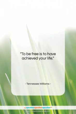 """Tennessee Williams quote: """"To be free is to have achieved…""""- at QuotesQuotesQuotes.com"""