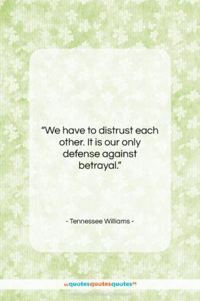"""Tennessee Williams quote: """"We have to distrust each other. It…""""- at QuotesQuotesQuotes.com"""