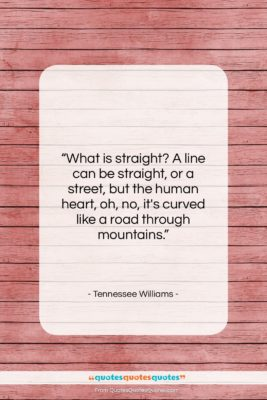 "Tennessee Williams quote: ""What is straight? A line can be…""- at QuotesQuotesQuotes.com"