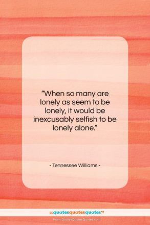 """Tennessee Williams quote: """"When so many are lonely as seem…""""- at QuotesQuotesQuotes.com"""