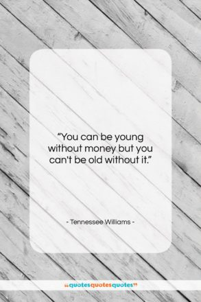 """Tennessee Williams quote: """"You can be young without money but…""""- at QuotesQuotesQuotes.com"""