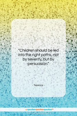 """Terence quote: """"Children should be led into the right…""""- at QuotesQuotesQuotes.com"""
