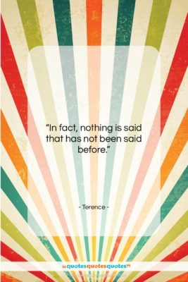 """Terence quote: """"In fact, nothing is said that has…""""- at QuotesQuotesQuotes.com"""