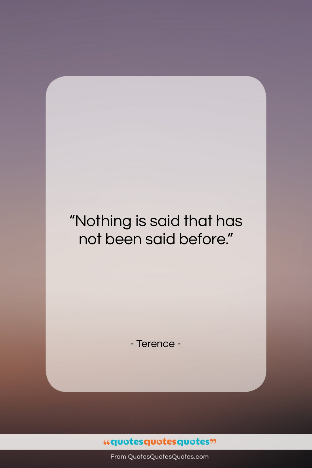 """Terence quote: """"Nothing is said that has not been…""""- at QuotesQuotesQuotes.com"""
