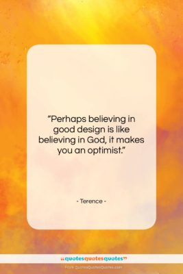 """Terence quote: """"Perhaps believing in good design is like…""""- at QuotesQuotesQuotes.com"""